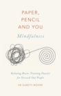 Paper, Pencil & You: Mindfulness : Relaxing Brain-Training Puzzles for Stressed-Out People - Book
