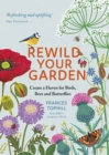 Rewild Your Garden : Create a Haven for Birds, Bees and Butterflies - eBook