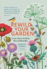 Rewild Your Garden : Create a Haven for Birds, Bees and Butterflies - Book