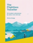 The Flightless Traveller : 50 incredible trips by boat, train or foot - Book