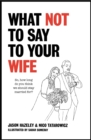 What Not to Say to Your Wife - Book