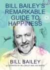 Bill Bailey's Remarkable Guide to Happiness : THE FEELGOOD BOOK OF THE YEAR - eBook