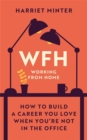 WFH (Working From Home) : How to build a career you love when you're not in the office - Book