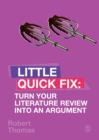 Turn Your Literature Review Into An Argument : Little Quick Fix - Book