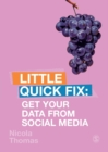 Get Your Data From Social Media : Little Quick Fix - Book