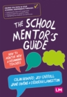 The School Mentor's Guide : How to mentor new and beginning teachers - eBook