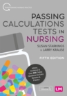 Passing Calculations Tests in Nursing : Advice, Guidance and Over 500 Online Questions for Extra Revision and Practice - eBook