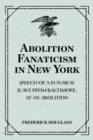 Abolition Fanaticism in New York: Speech of a Runaway Slave from Baltimore, at an Abolition: Meeting in New York, Held May 11, 1847 - eBook