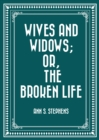 Wives and Widows; or, The Broken Life - eBook