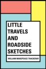 Little Travels and Roadside Sketches - eBook