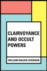 Clairvoyance and Occult Powers - eBook