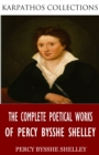 The Complete Poetical Works of Percy Bysshe Shelley - eBook