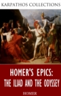 Homer's Epics: The Iliad and The Odyssey - eBook