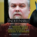 Indefensible : The Missing Truth about Steven Avery, Teresa Halbach, and Making a Murderer - eAudiobook
