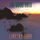 The Good Rain : Across Time and Terrain in the Pacific Northwest - eAudiobook