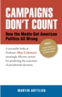 Campaigns Don'T Count : How the Media Get American Politics All Wrong - eBook