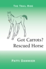 Got Carrots? Rescued Horse : The Trail Ride - eBook