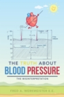 The Truth About Blood Pressure : The Misinterpretation - eBook
