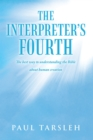 The Interpreter's Fourth : The Best Way to Understanding the Bible About Human Creation - eBook
