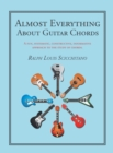 Almost Everything About Guitar Chords : A Fun, Systematic, Constructive, Informative Approach to the Study of Chords. - eBook