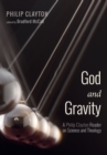 God and Gravity : A Philip Clayton Reader on Science and Theology - eBook