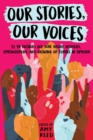 Our Stories, Our Voices : 21 YA Authors Get Real About Injustice, Empowerment, and Growing Up Female in America - eBook