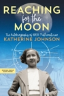 Reaching for the Moon : The Autobiography of NASA Mathematician Katherine Johnson - Book