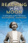 Reaching for the Moon : The Autobiography of NASA Mathematician Katherine Johnson - eBook