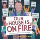 Our House Is on Fire : Greta Thunberg's Call to Save the Planet - Book