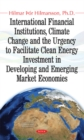 International Financial Institutions, Climate Change and the Urgency to Facilitate Clean Energy Investment in Developing and Emerging Market Economies - Book