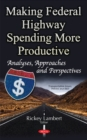Making Federal Highway Spending More Productive : Analyses, Approaches & Perspectives - Book