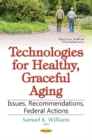 Technologies for Healthy, Graceful Aging : Issues, Recommendations, Federal Actions - Book