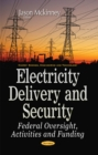 Electricity Delivery & Security : Federal Oversight, Activities & Funding - Book