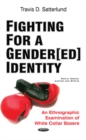 Fighting for a Gender[ed] Identity : An Ethnographic Examination of White Collar Boxers - Book