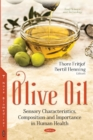Olive Oil : Sensory Characteristics, Composition & Importance in Human Health - Book