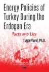 Energy Policies of Turkey During the Erdogan Era : Facts and Lies - Book