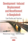 Development-Induced Displacement & Resettlement in Bangladesh : Case Studies & Practices - Book