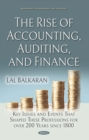 The Rise of Accounting, Auditing, and Finance: Key Issues and Events That Shaped These Professions for over 200 Years since 1800 - eBook