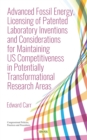 Advanced Fossil Energy, Licensing of Patented Laboratory Inventions and Considerations for Maintaining US Competitiveness in Potentially Transformational Research Areas - eBook