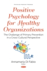 Positive Psychology for Healthy Organizations: The Challenge of Primary Prevention in a Cross-Cultural Perspective - eBook