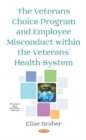 The Veterans Choice Program and Employee Misconduct within the Veterans' Health System - Book