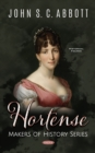 Hortense. Makers of History Series - eBook