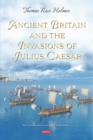 Ancient Britain and the Invasions of Julius Caesar - eBook