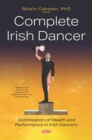 Complete Irish Dancer: Optimization of Health and Performance in Irish Dancers - eBook