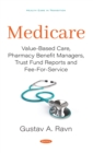 Medicare: Value-Based Care, Pharmacy Benefit Managers, Trust Fund Reports and Fee-For-Service - eBook