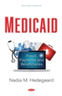 Medicaid: Fraud, Payments and Beneficiaries - eBook