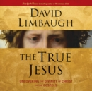 The True Jesus : Uncovering the Divinity of Christ in the Gospels - eAudiobook