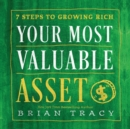 Your Most Valuable Asset : 7 Steps to Growing Rich - eAudiobook