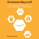 The Amazon Way on IoT : 10 Principles for Every Leader from the World's Leading Internet of Things Strategies - eAudiobook