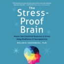 The Stress-Proof Brain : Master Your Emotional Response to Stress Using Mindfulness and Neuroplasticity - eAudiobook